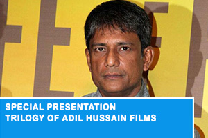 Trilogy of Adil Hussain Films